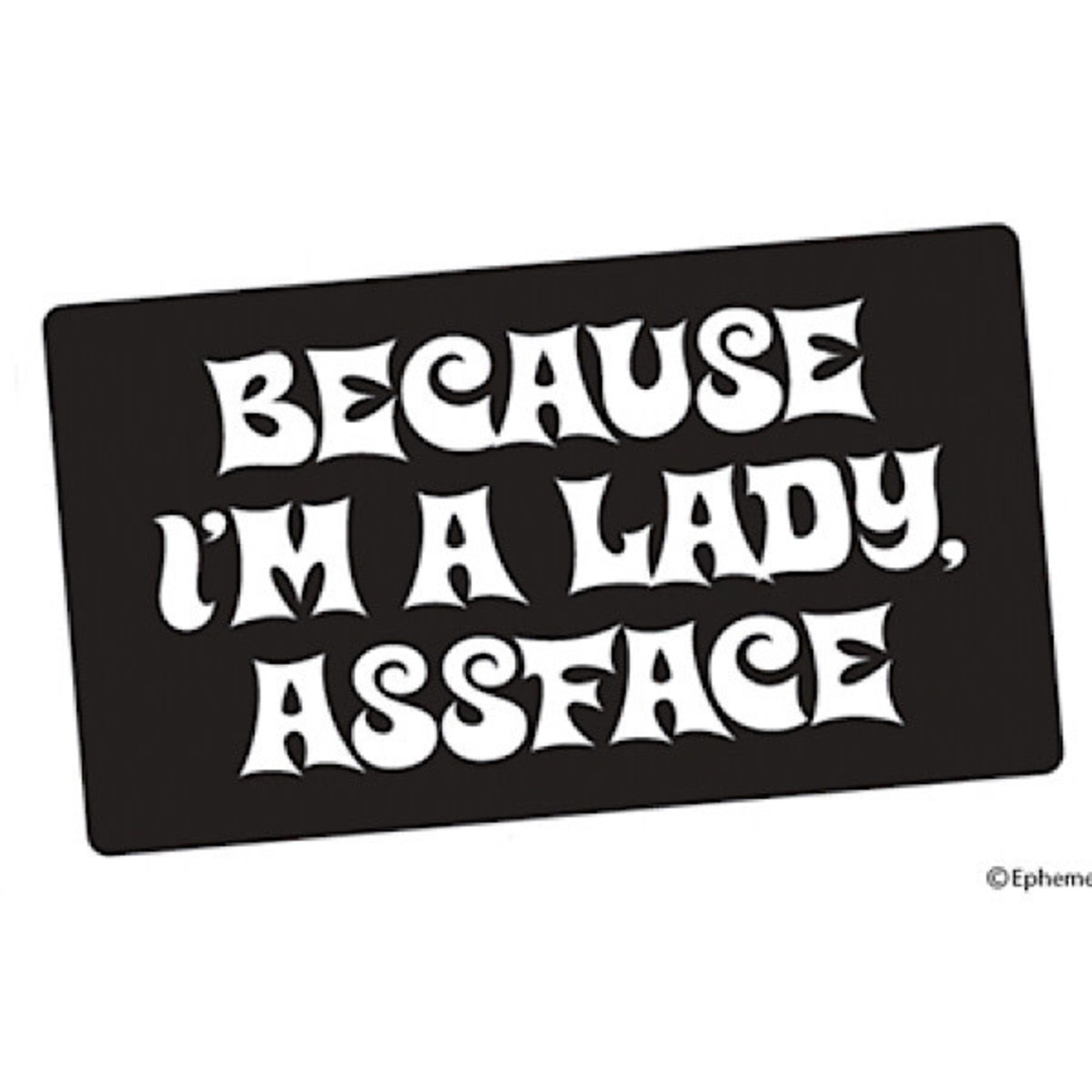 Sticker - Because I'm A Lady Assface