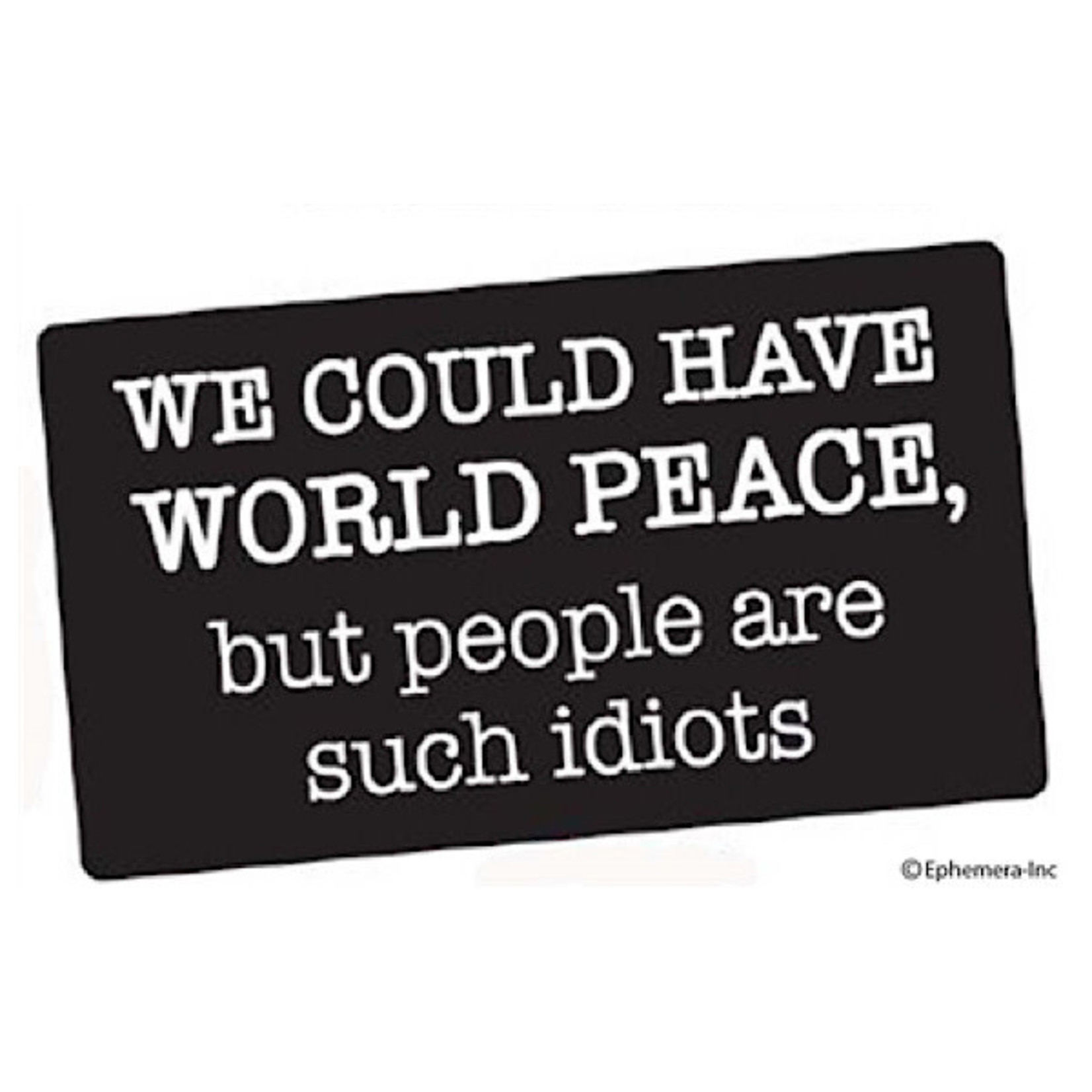 Sticker - We Could Have World Peace, But People Are Such Idiots