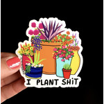 Sticker - I Plant Shit
