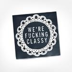 Napkins - We're Fucking Classy