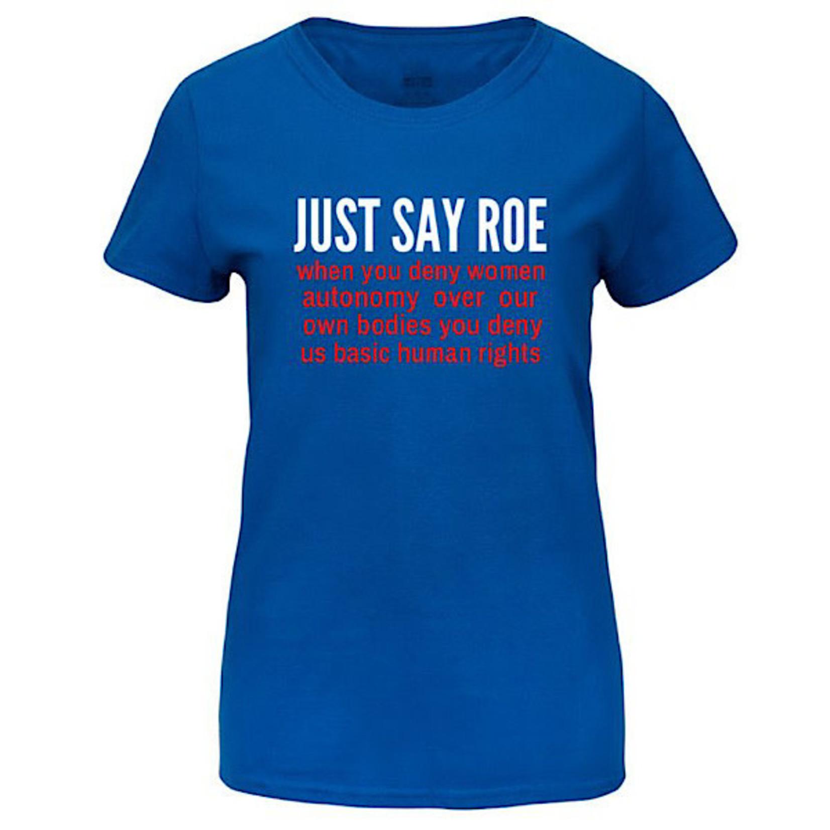 T-Shirt - Just Say Roe
