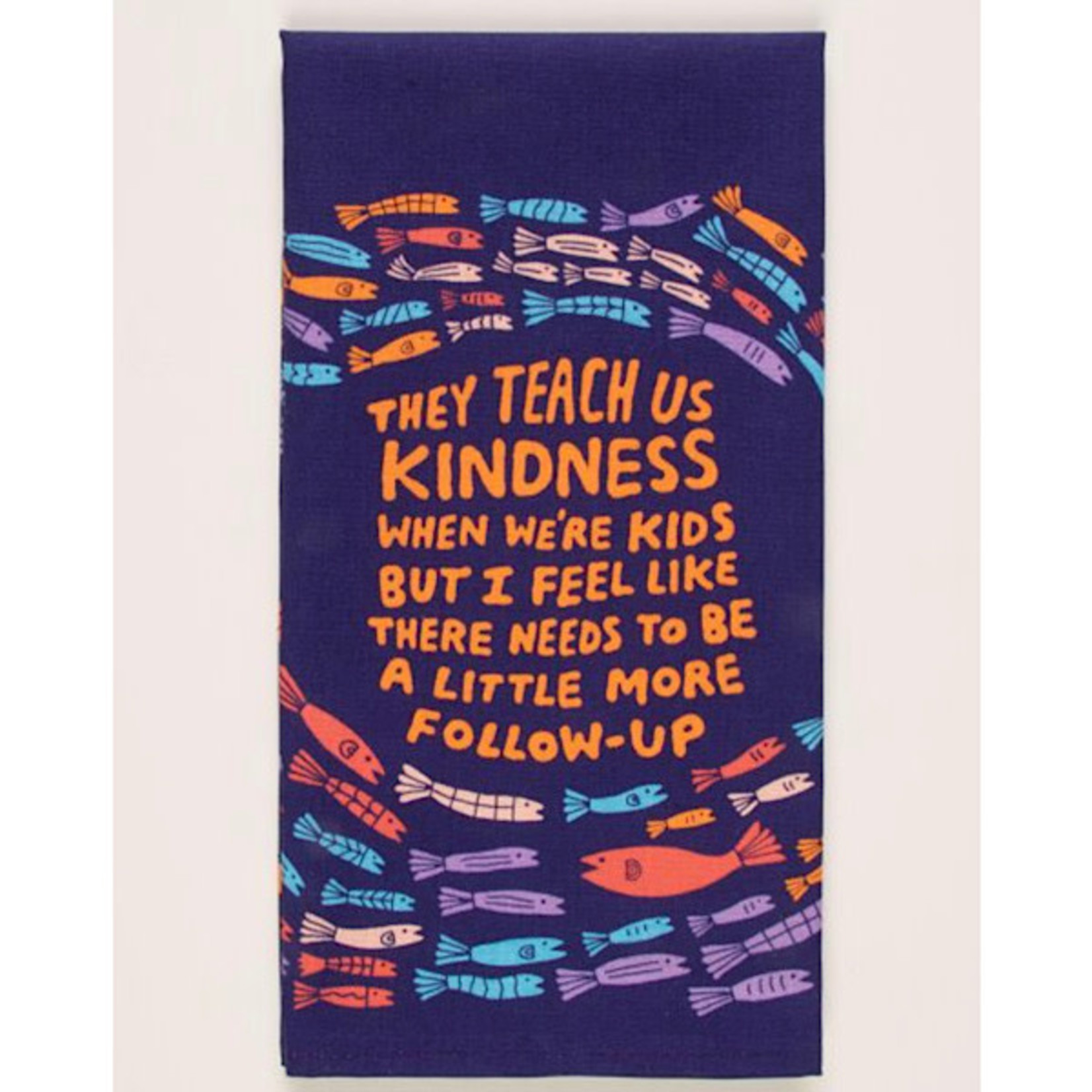 Dish Towel - They Teach Kindness But There Needs More Follow Up