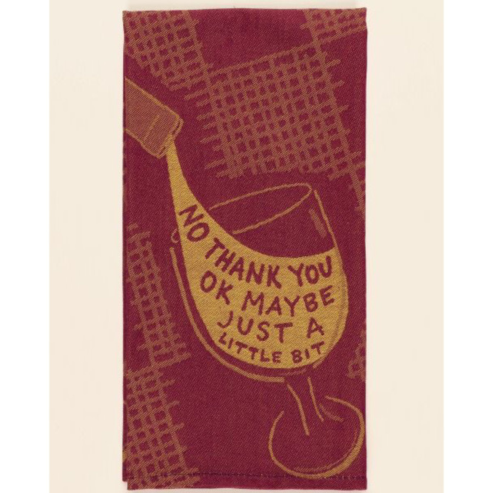 Dish Towel -  No Thank You, Ok Maybe Just A Little (Wine)