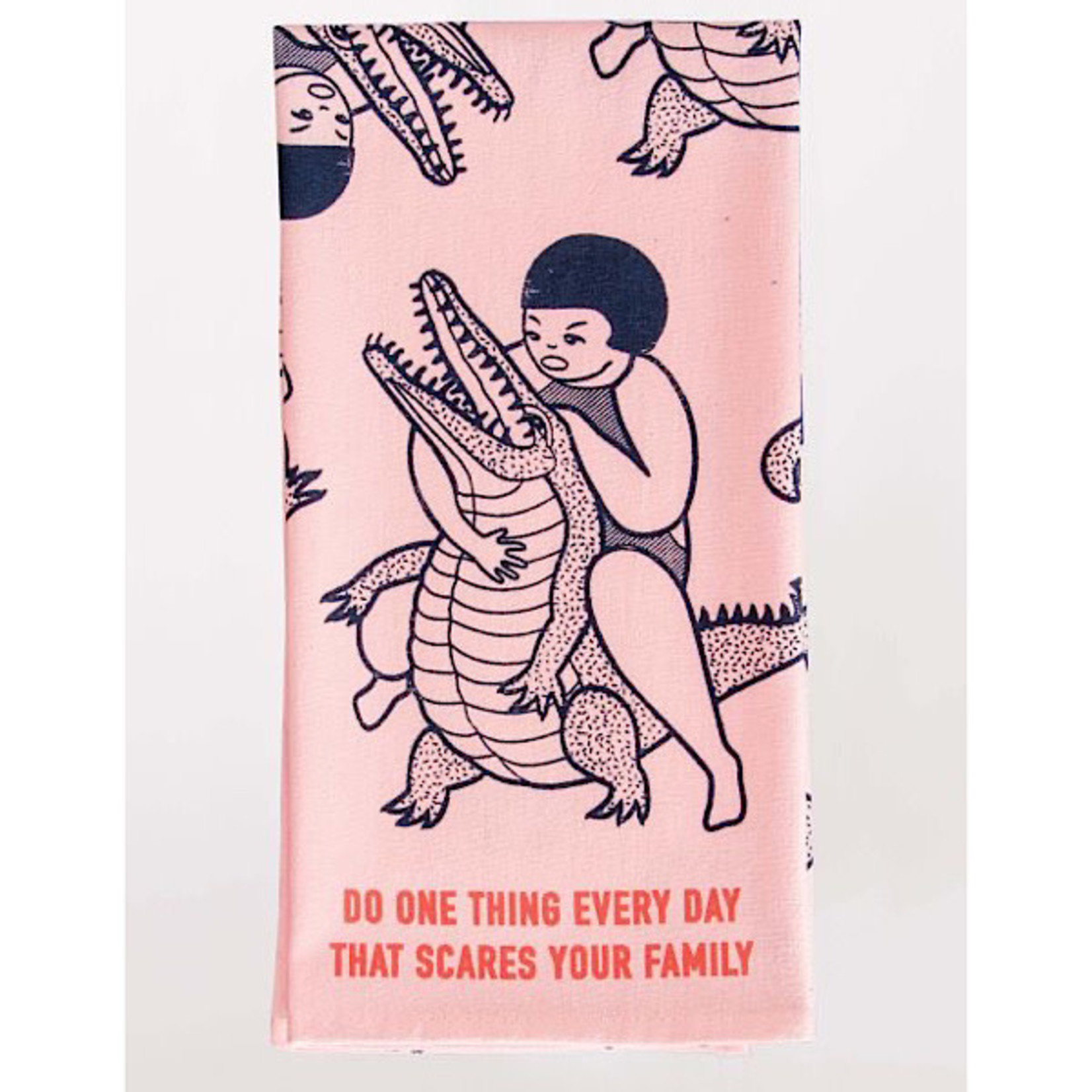 Dish Towel -  Do One Thing Every Day That Scares Your Family