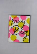 9th Letter Press Pray Big