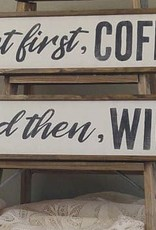 Wink But First Coffee, and then Wine Sign