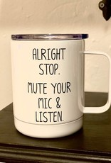 Alright Stop Mute your Mic Mug w/Lid
