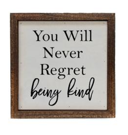 Wink Never Regret Being Kind Box Sign