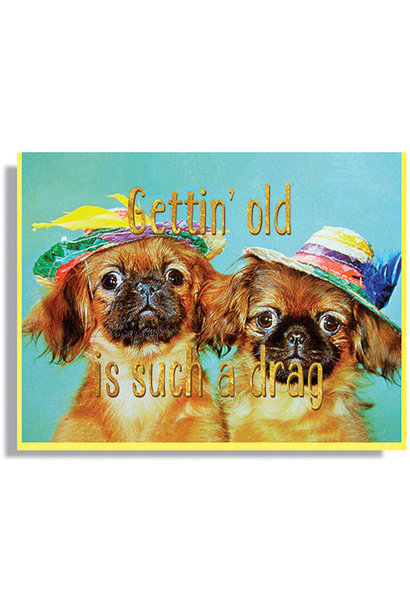 getting' old is such a drag card