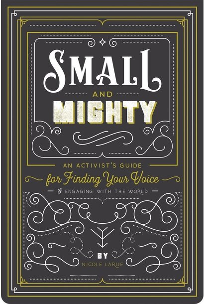 small & mighty - an activists guide for finding your voice and engaging with the world