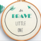Be Brave Embroidery