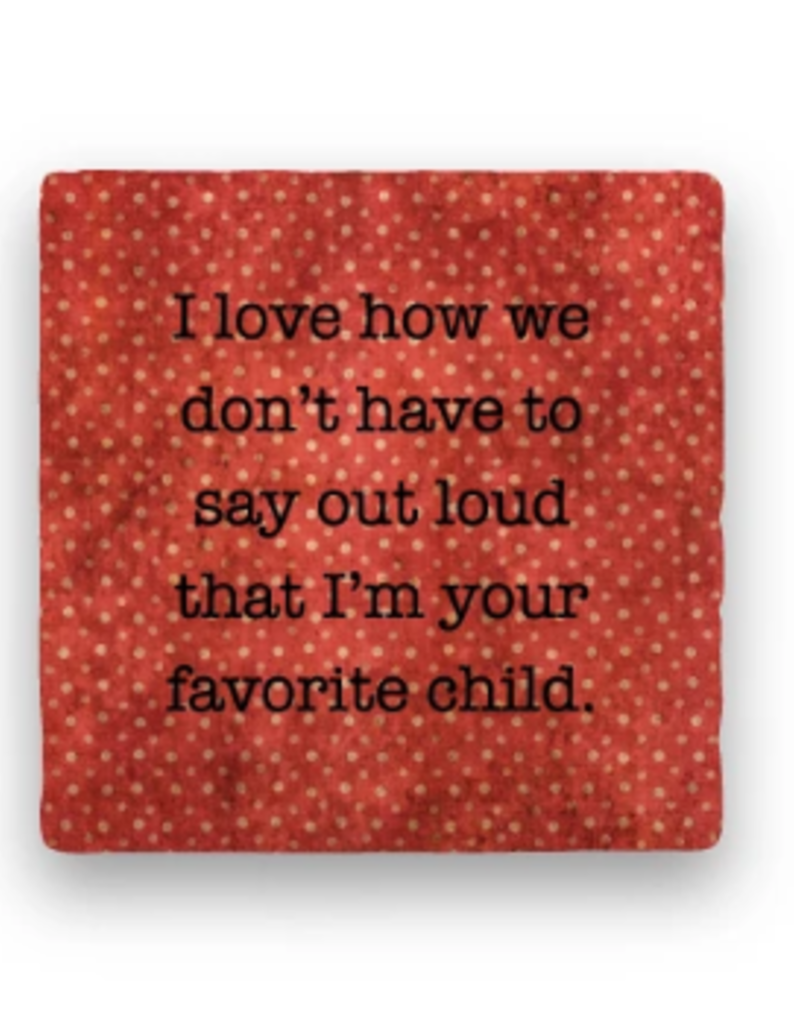 Paisley & Parsley Designs Coaster, Favorite Child