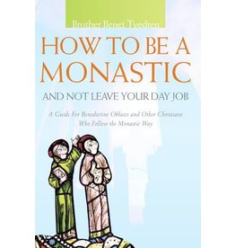 Paraclete Press How to Be a Monastic and Not Leave Your Day Job: A Guide for Benedictine Oblates and Other Christians Who Follow the Monastic Way by Brother Benet Tvedten (Paperback)