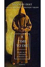 Ignatius Press A Time to Die: Monks on the Threshold of Eternal Life by Nicolas Diat