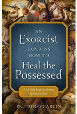 Sophia Press An Exorcist Explains How to Heal the Possessed by Fr. Paolo Carlin