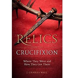 Sophia Press Relics from the Crucifixion: Where They Went and How They Got There by J. Charles Wall (Paperback)