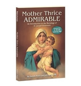 Association of Marian Helpers Mother Thrice Admirable: An Introduction to the Mariology of Fr. Joseph Kentenich by Danielle Peters and John Larson, MIC (Paperback)