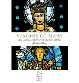 Paraclete Press Visions of Mary: Art, Devotion, and Beauty at Chartres Cathedral by Jill Geoffrion (Hardcover)