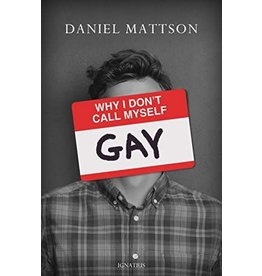 Ignatius Press Why I Don't Call Myself Gay: How I Reclaimed My Sexual Reality and Found Peace by Daniel Mattson (Paperback)