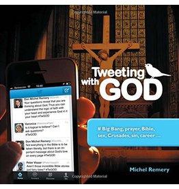 Tweeting with God: # Big Bang, Prayer, Bible, Sex, Crusades, Sin, Career . . . by Michel Remery (Paperback)