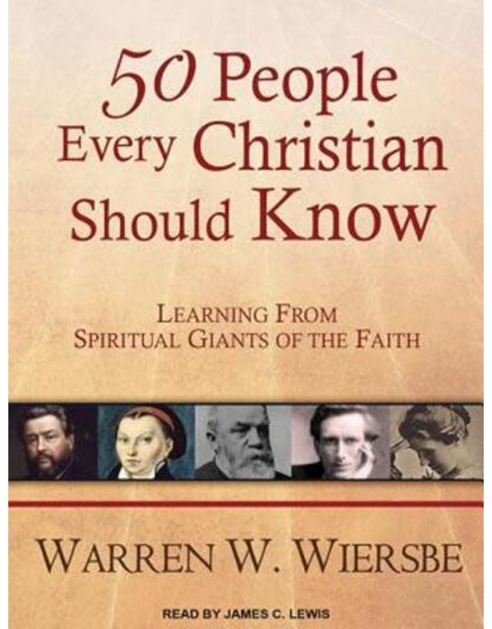 50 People Every Christian Should Know Learning from Spiritual Giants of the Faith by Warren W. Wiersbe, Narrated by James C. Lewis (Audio CD Set)