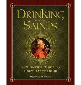 Drinking with the Saints: The Sinner's Guide to a Holy Happy Hour by Michael P. Foley (Hardcover)