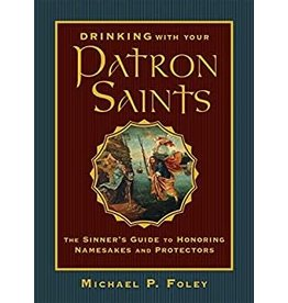 Drinking with Your Patron Saints by Michael P. Foley (Hardcover)