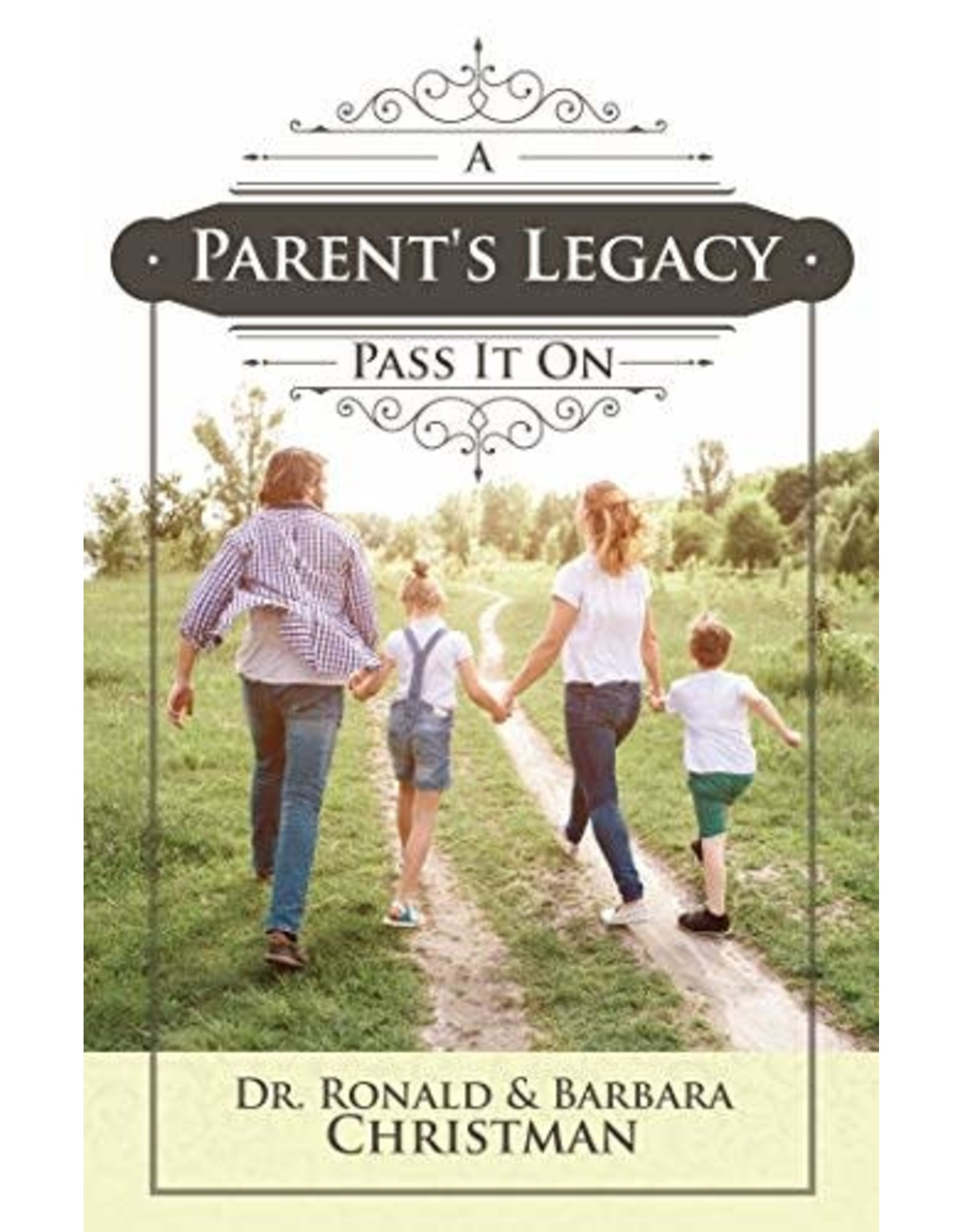 A Parent's Legacy: Pass It On by Dr. Ronald & Barbara Christman
