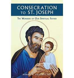 Marian Press Consecration to St. Joseph: The Wonders of Our Spiritual Father by Fr. Donald H. Calloway, MIC