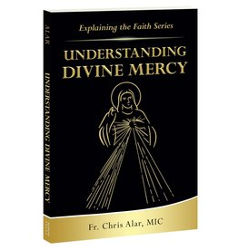 Association of Marian Helpers Explaining the Faith Series: Understanding Divine Mercy by Fr. Chris Alar, MIC (Paperback)