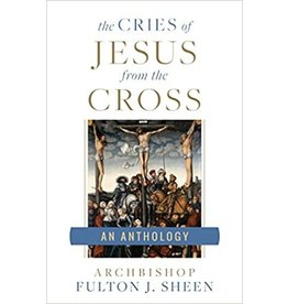 Sophia Press The Cries of Jesus from the Cross: An Anthology by Archbishop Fulton Sheen (Paperback)
