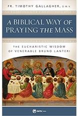 Sophia Press A Biblical Way of Praying the Mass: The Eucharistic Wisdom of Venerable Bruno Lanteri by Fr. Timothy Gallagher, O.M.V. (Paperback)