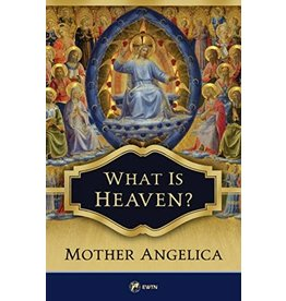 EWTN Publishing What is Heaven? by Mother Angelica (Paperback)