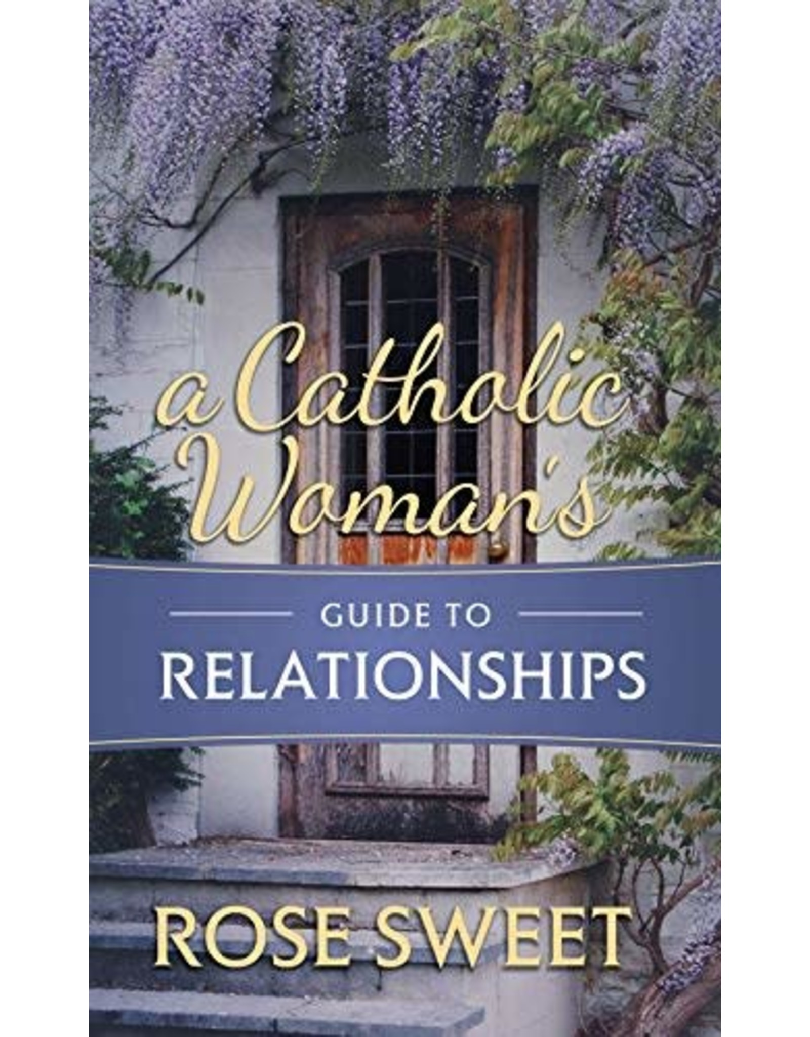 Tan Books A Catholic Woman's Guide To Relationships by Rose Sweet (Paperback)