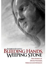 Tan Books Bleeding Hands, Weeping Stone: True Stories Of Divine Wonders, Miracles, And Messages by Elizabeth Ficocelli (Paperback)