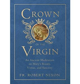 Tan Books Crown Of The Virgin: An Ancient Meditation On Mary's Beauty, Virtue, And Sanctity by Fr. Robert Nixon, OSB (Hardcover)