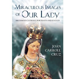 Tan Books Miraculous Images Of Our Lady: 100 Famous Catholic Portraits And Statues by Joan Carroll Cruz (Paperback)