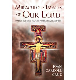 Tan Books Miraculous Images Of Our Lord: Famous Catholic Statues, Portraits And Crucifixes by Joan Carroll Cruz (Paperback)