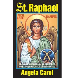 Tan Books St. Raphael: Angel Of Marriage, Of Healing, Of Happy Meetings, Of Joy And Of Travel by Angela Carol (Booklet)