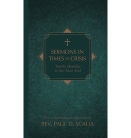 Tan Books Sermons In Times Of Crisis: Twelve Homilies To Stir Your Soul by Rev. Paul D. Scalia (Hardcover)
