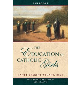 Tan Books The Education Of Catholic Girls by Mother Janet Erskine Stuart, RSCJ (Paperback)