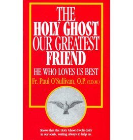 Tan Books The Holy Ghost, Our Greatest Friend: He Who Loves Us Best by Rev. Fr. Paul O'Sullivan, O.P. (E.D.M.)(Booklet)