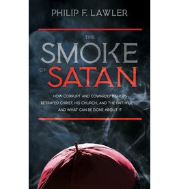 Tan Books The Smoke Of Satan: How Corrupt And Cowardly Bishops Betrayed Christ, His Church, And The Faithful And What Can Be Done About It by Philip F. Lawler (Paperback)