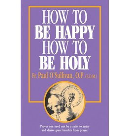 Tan Books How To Be Happy, How To Be Holy by Rev. Fr. Paul O'Sullivan, O.P. (E.D.M.) (Paperback)