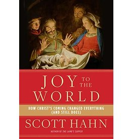 Augustine Institute Joy to the World: How Christ's Coming Changed Everything (And Still Does) by Scott Hahn (Paperback)
