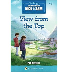 Augustine Institute The Adventures of Nick & Sam #6: View from the Top by Paul McCusker
