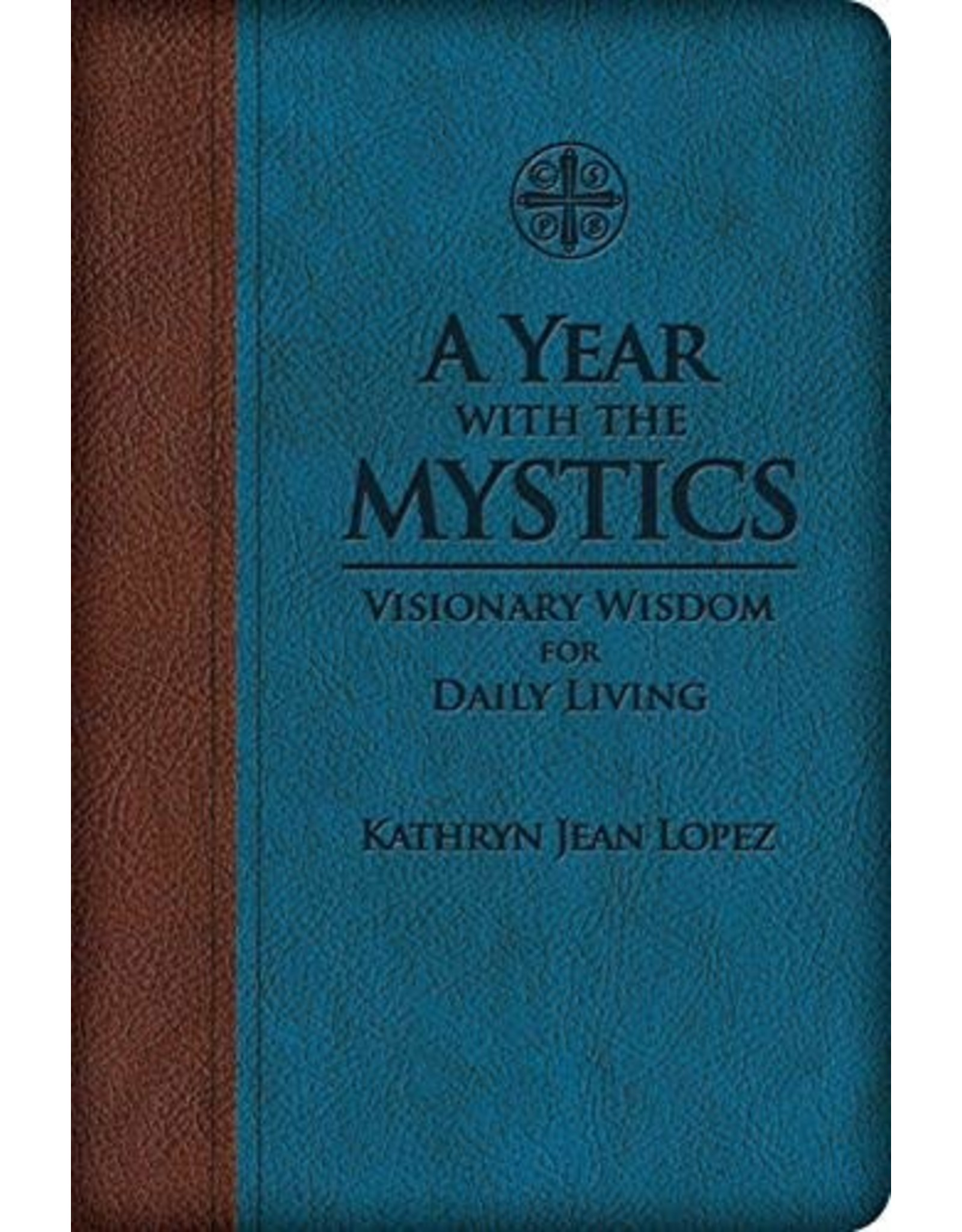 A Year with the Mystics: Visionary Wisdom for Daily Living by Kathyrn Jean Lopez (LuxLeather Binding)