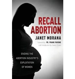 Recall Abortion: Ending the Abortion Industry's Exploitation of Women by Janet Morana (Paperback)