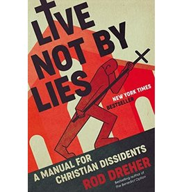 Live Not by Lies: A Manual for Christian Dissidents by Rod Dreher (Hardcover)