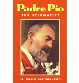 Tan Books Padre Pio The Stigmatist by Fr. Charles Mortimer Carty (Paperback)